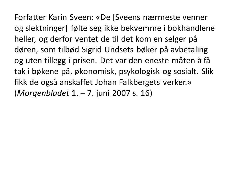 Forfatter Karin Sveen: «De [Sveens nærmeste venner og slektninger] følte seg ikke bekvemme i bokhandlene heller, og derfor ventet de til det kom en selger på døren, som tilbød Sigrid Undsets bøker på avbetaling og uten tillegg i prisen.